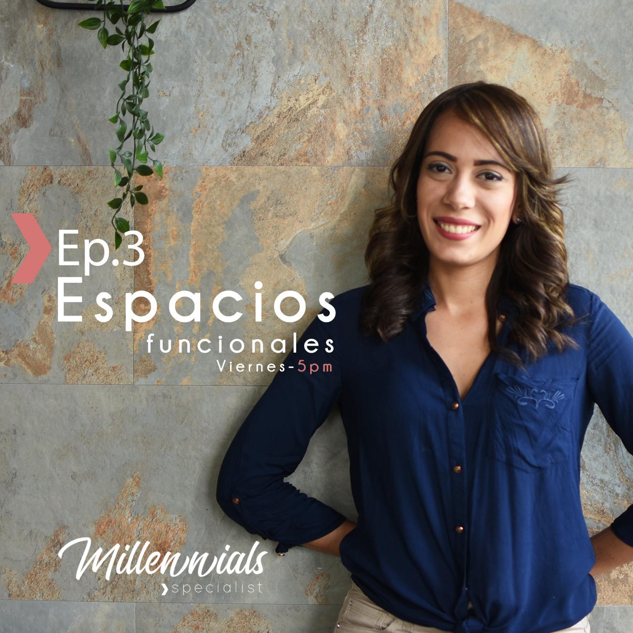 Episodio 3, Millennials Specialist: Espacios Funcionales para Millennials.