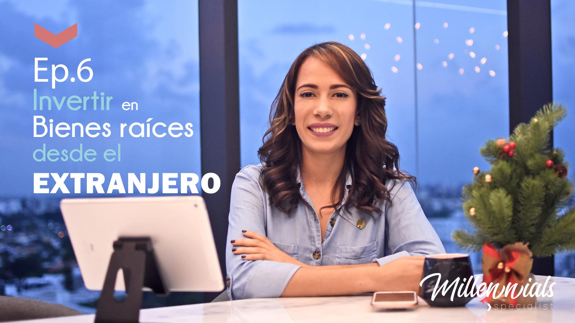"""Millennials Specialist, Episodio No. 6, """"Como Invertir en República Dominicana, desde el Extranjero"""""""